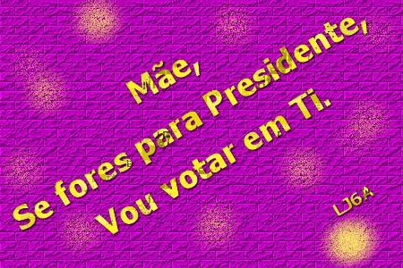 Mãe, se fores para presidente, vou votar em ti